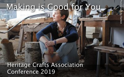 Making is Good for You – The Heritage Crafts Association Conference 2019